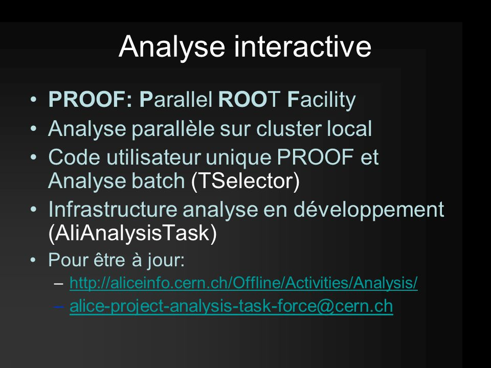 Analyse interactive PROOF: Parallel ROOT Facility Analyse parallèle sur cluster local Code utilisateur unique PROOF et Analyse batch (TSelector) Infra