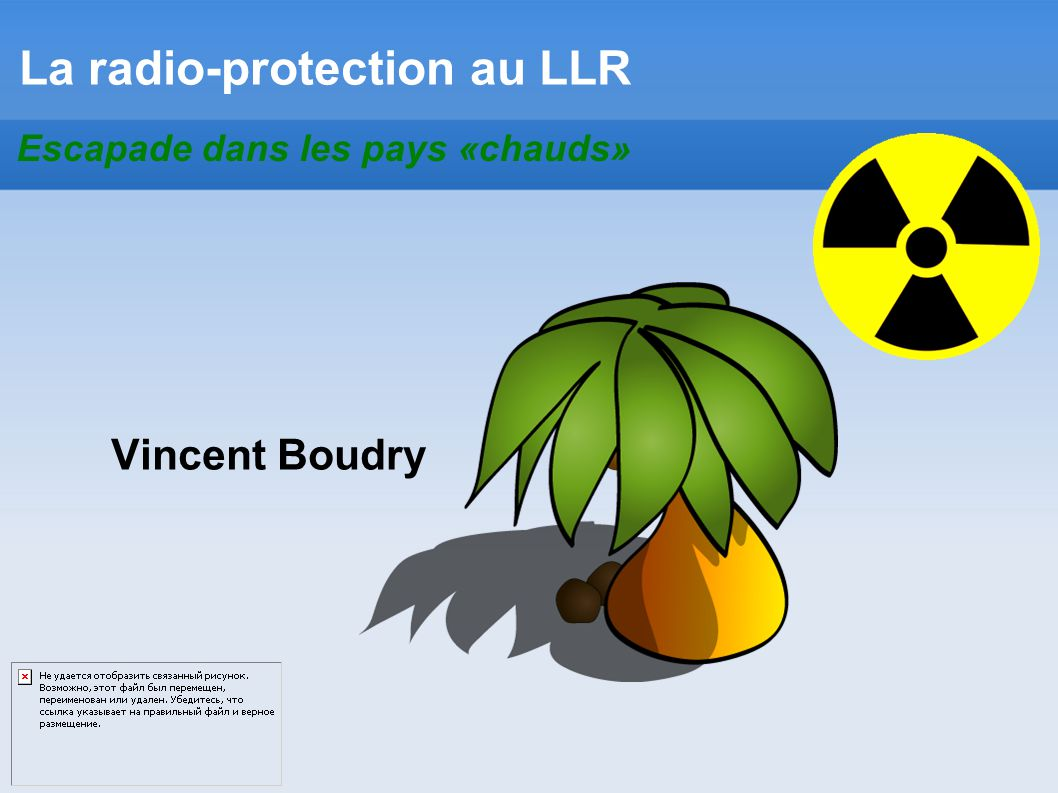Vincent.Boudry@in2p3.frRadio-protection au LLR32/51 Zone « locales » Au labo