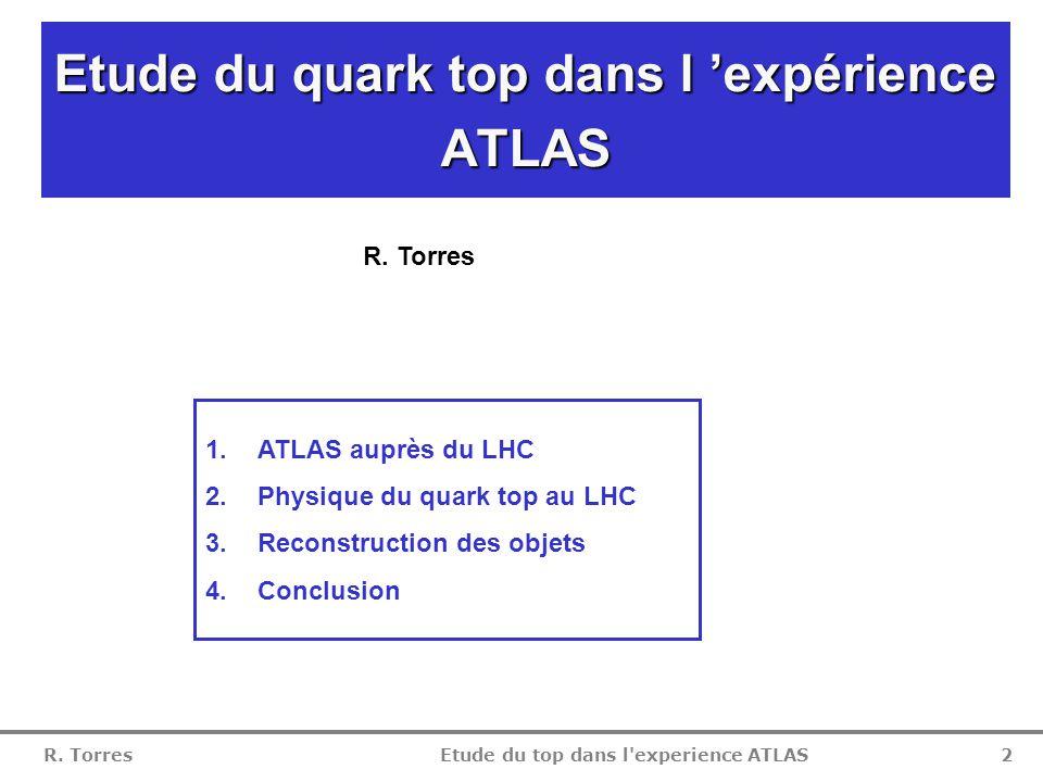 R. Torres Etude du top dans l experience ATLAS 1