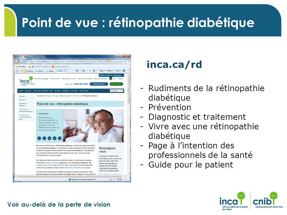 Voir au-delà de la perte de vision inca.ca/rd -Rudiments de la rétinopathie diabétique -Prévention -Diagnostic et traitement -Vivre avec une rétinopat