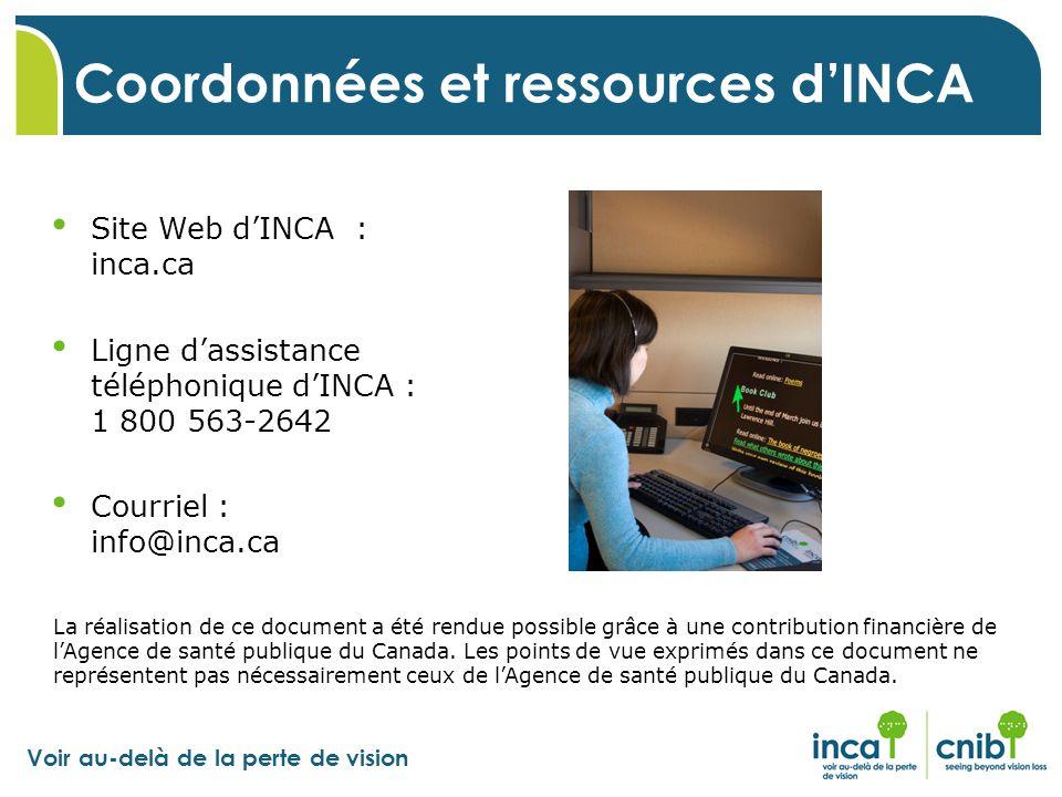 Voir au-delà de la perte de vision Site Web d'INCA : inca.ca Ligne d'assistance téléphonique d'INCA : 1 800 563-2642 Courriel : info@inca.ca La réalis