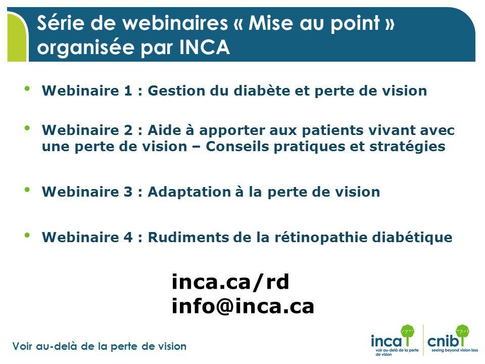 Voir au-delà de la perte de vision Webinaire 1 : Gestion du diabète et perte de vision Webinaire 2 : Aide à apporter aux patients vivant avec une pert