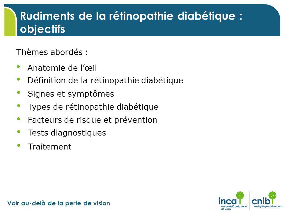 Voir au-delà de la perte de vision Anatomie de l'œil Rudiments de la rétinopathie diabétique : objectifs Thèmes abordés : Signes et symptômes Types de