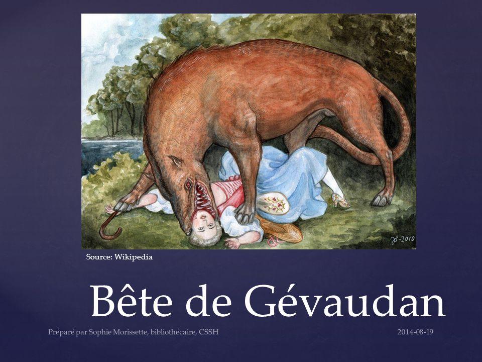 Bête de Gévaudan Source: Wikipedia 2014-08-19Préparé par Sophie Morissette, bibliothécaire, CSSH