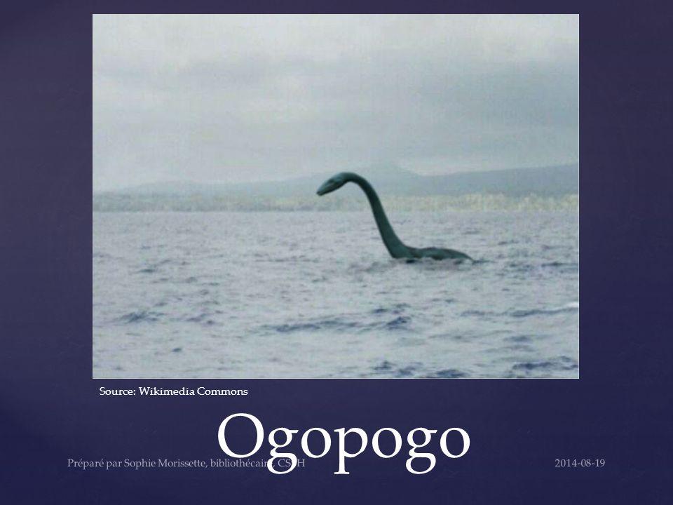 Ogopogo Source: Wikimedia Commons 2014-08-19Préparé par Sophie Morissette, bibliothécaire, CSSH
