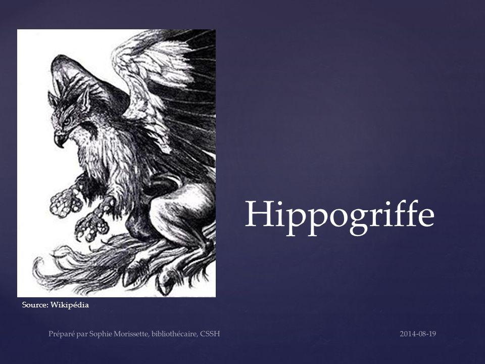Hippogriffe Source: Wikipédia 2014-08-19Préparé par Sophie Morissette, bibliothécaire, CSSH