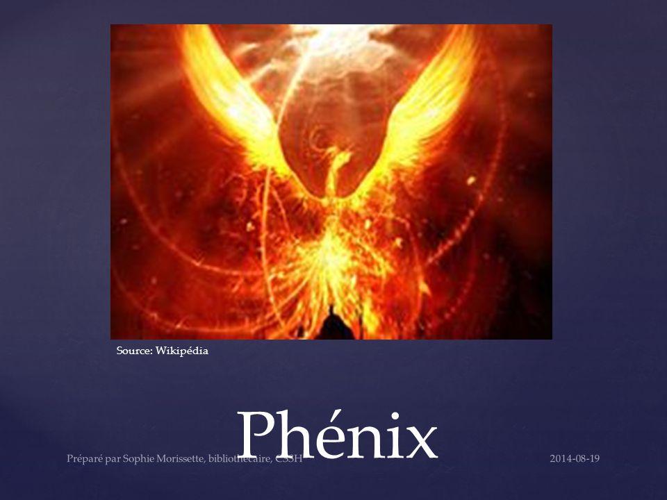 Phénix Source: Wikipédia 2014-08-19Préparé par Sophie Morissette, bibliothécaire, CSSH