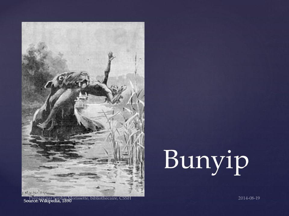 Bunyip Source: Wikipedia, 1890 2014-08-19Préparé par Sophie Morissette, bibliothécaire, CSSH