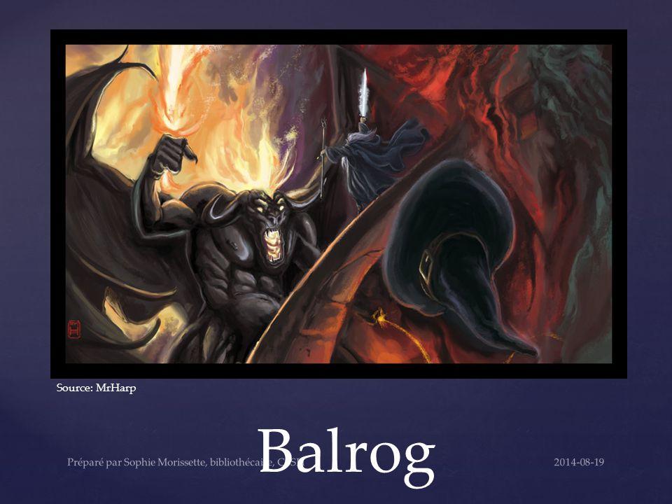 Balrog Source: MrHarp 2014-08-19Préparé par Sophie Morissette, bibliothécaire, CSSH