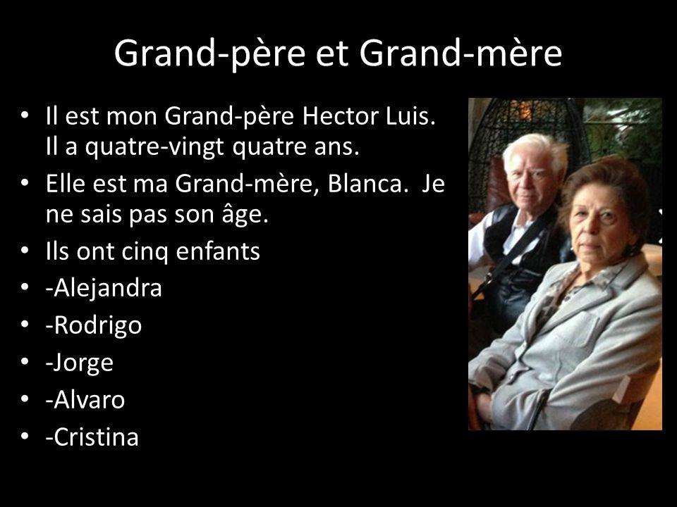 Grand-père et Grand-mère Il est mon Grand-père Hector Luis. Il a quatre-vingt quatre ans. Elle est ma Grand-mère, Blanca. Je ne sais pas son âge. Ils