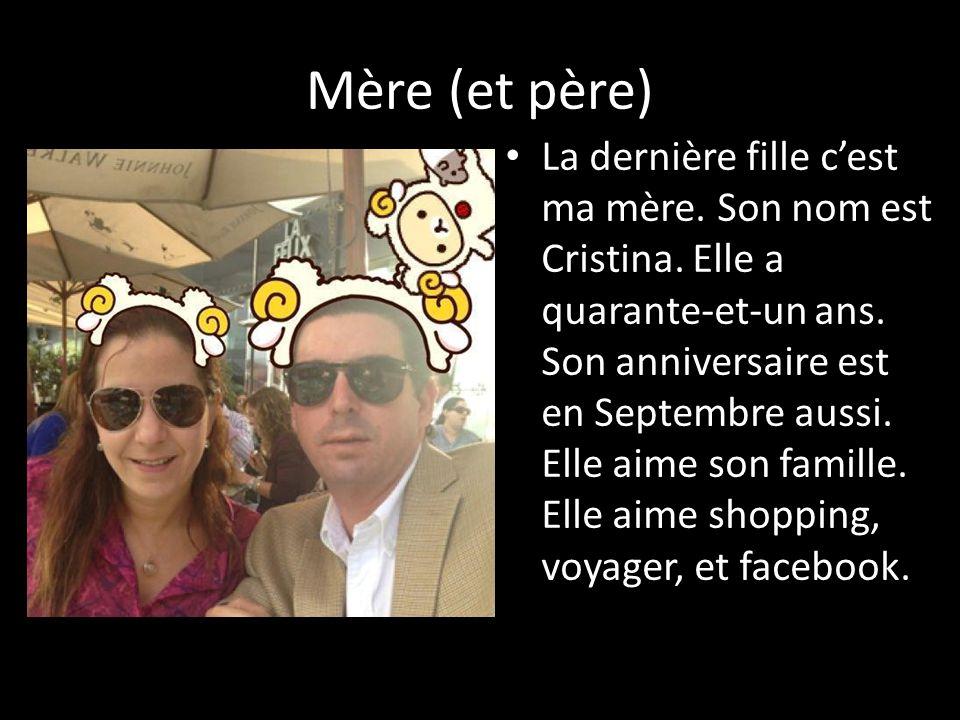 Mère (et père) La dernière fille c'est ma mère. Son nom est Cristina. Elle a quarante-et-un ans. Son anniversaire est en Septembre aussi. Elle aime so