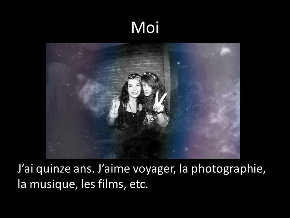 Moi J'ai quinze ans. J'aime voyager, la photographie, la musique, les films, etc.