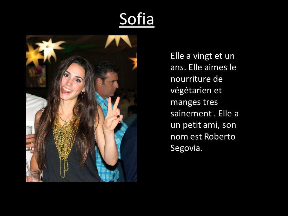 Sofia Elle a vingt et un ans. Elle aimes le nourriture de végétarien et manges tres sainement. Elle a un petit ami, son nom est Roberto Segovia.