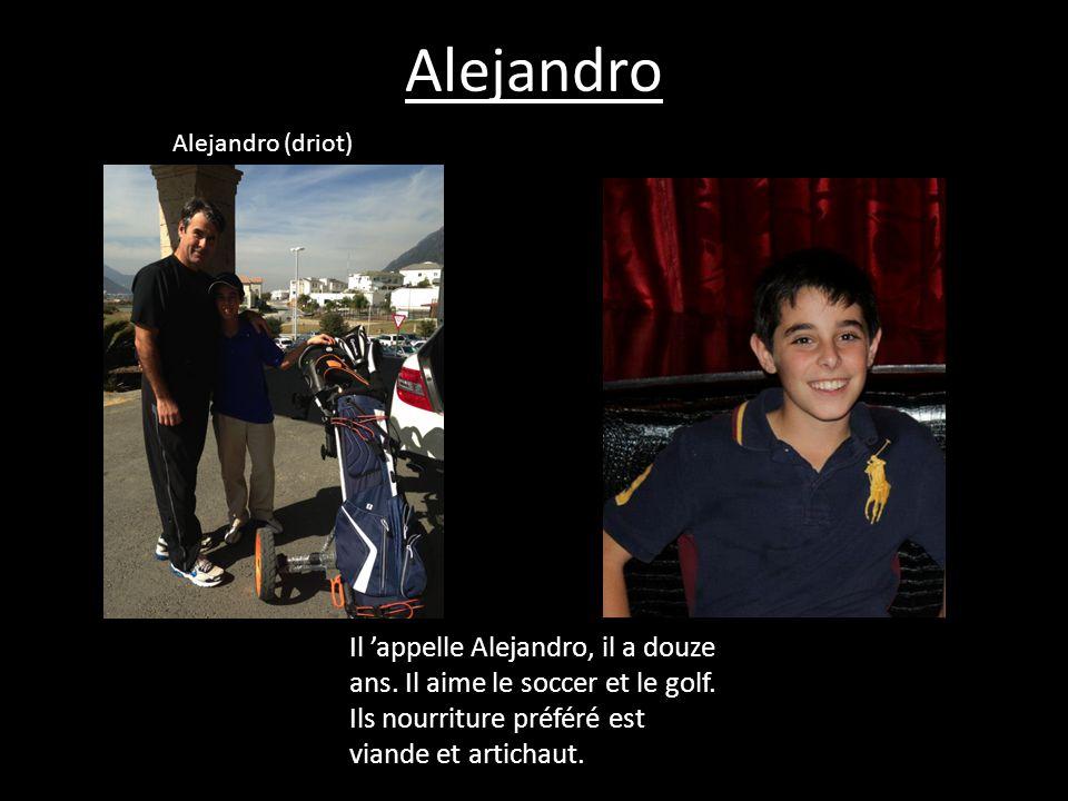 Alejandro Il 'appelle Alejandro, il a douze ans. Il aime le soccer et le golf. Ils nourriture préféré est viande et artichaut. Alejandro (driot)