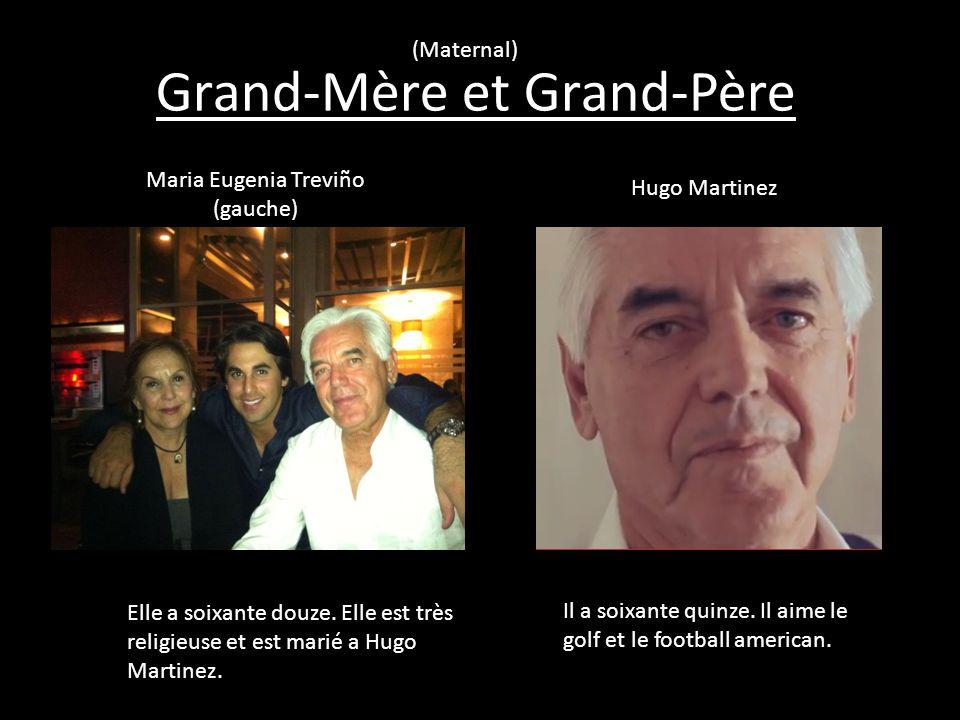 Grand-Mère et Grand-Père Maria Eugenia Treviño (gauche) Hugo Martinez Il a soixante quinze. Il aime le golf et le football american. Elle a soixante d