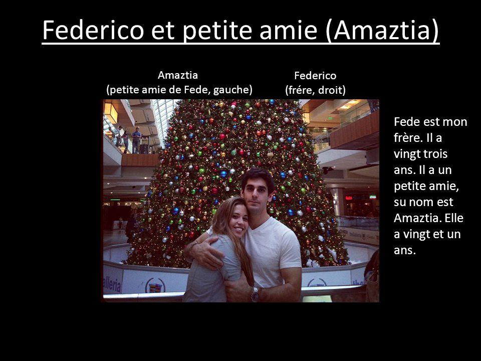 Federico et petite amie (Amaztia) Federico (frére, droit) Amaztia (petite amie de Fede, gauche) Fede est mon frère. Il a vingt trois ans. Il a un peti