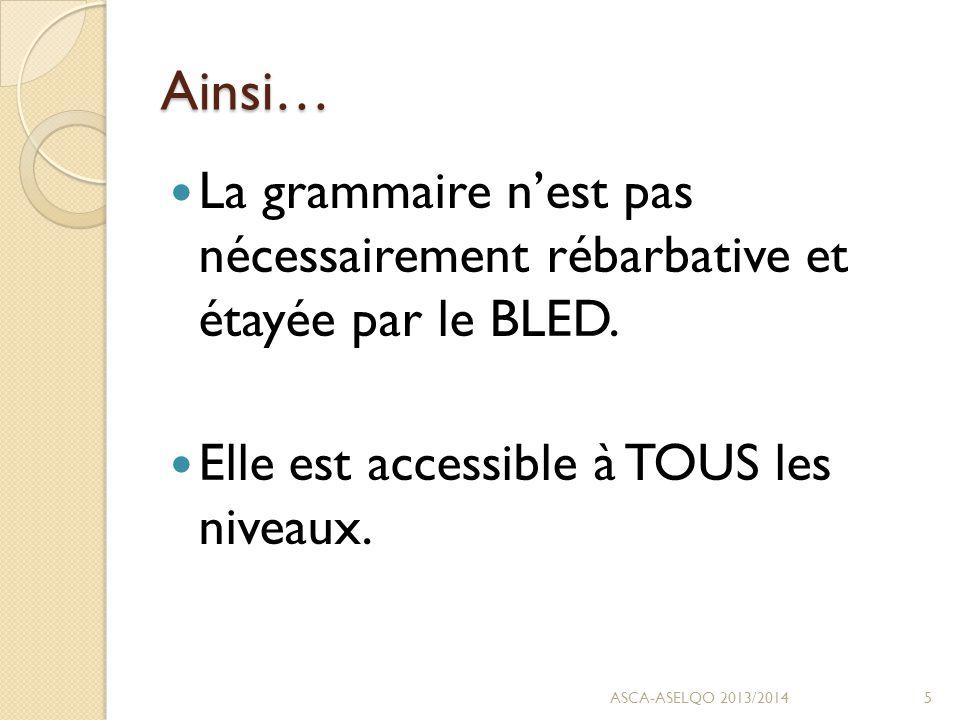 Ainsi… La grammaire n'est pas nécessairement rébarbative et étayée par le BLED.