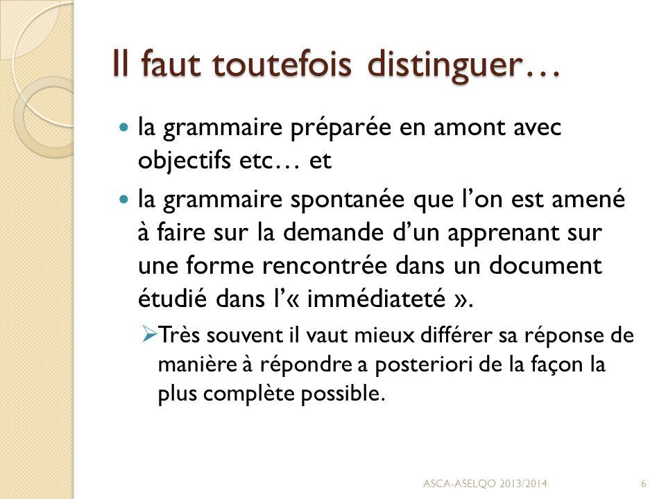 Il faut toutefois distinguer… la grammaire préparée en amont avec objectifs etc… et la grammaire spontanée que l'on est amené à faire sur la demande d'un apprenant sur une forme rencontrée dans un document étudié dans l'« immédiateté ».