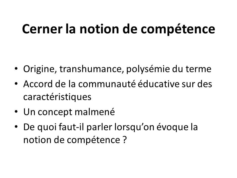 Cerner la notion de compétence Origine, transhumance, polysémie du terme Accord de la communauté éducative sur des caractéristiques Un concept malmené