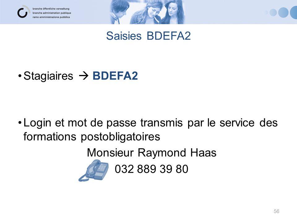 Saisies BDEFA2 Stagiaires  BDEFA2 Login et mot de passe transmis par le service des formations postobligatoires Monsieur Raymond Haas 032 889 39 80 5