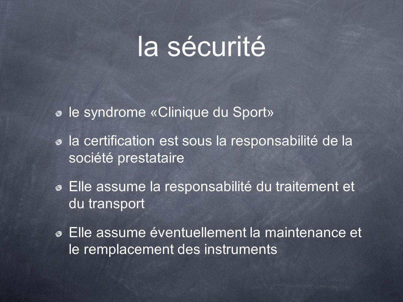 la sécurité le syndrome «Clinique du Sport» la certification est sous la responsabilité de la société prestataire Elle assume la responsabilité du traitement et du transport Elle assume éventuellement la maintenance et le remplacement des instruments