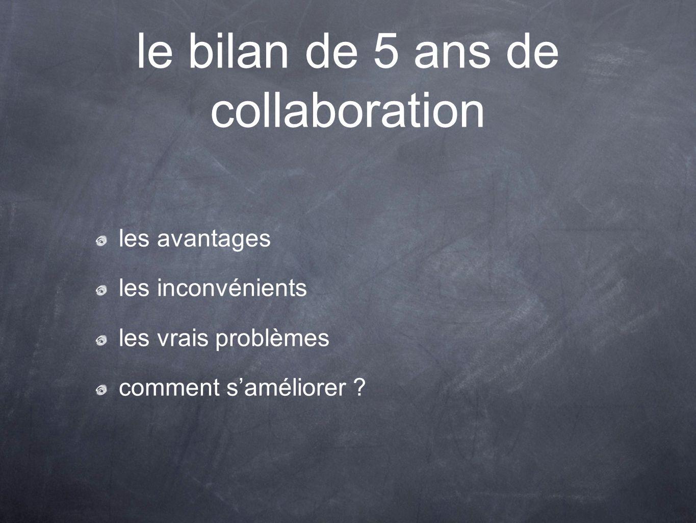 le bilan de 5 ans de collaboration les avantages les inconvénients les vrais problèmes comment s'améliorer ?