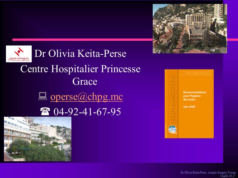 Dr Olivia Keita-Perse, Aseptic Surgery Forum March 26-27 Dr Olivia Keita-Perse Centre Hospitalier Princesse Grace  operse@chpg.mcoperse@chpg.mc  04-