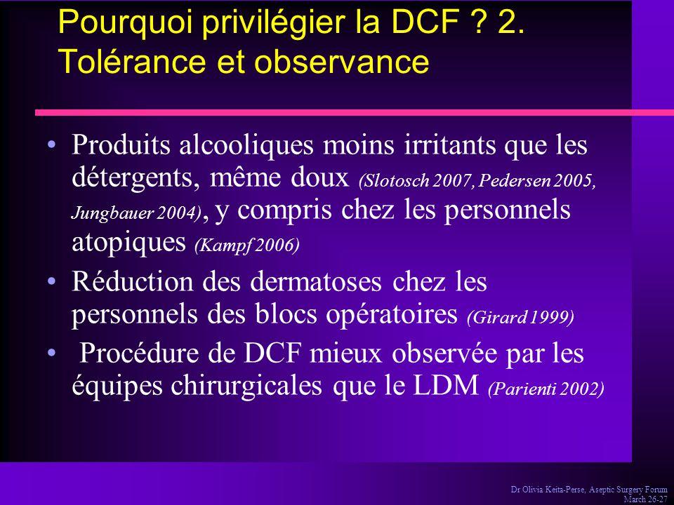 Dr Olivia Keita-Perse, Aseptic Surgery Forum March 26-27 Pourquoi privilégier la DCF ? 2. Tolérance et observance Produits alcooliques moins irritants