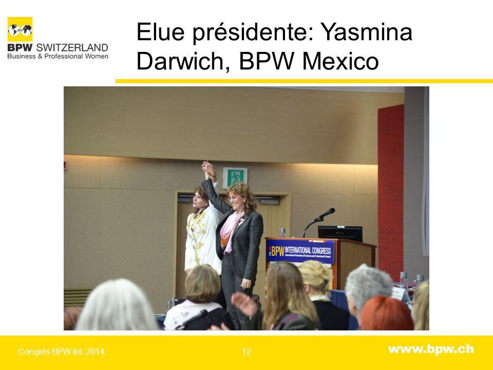 www.bpw.ch Elue présidente: Yasmina Darwich, BPW Mexico Congrès BPW Int. 201412