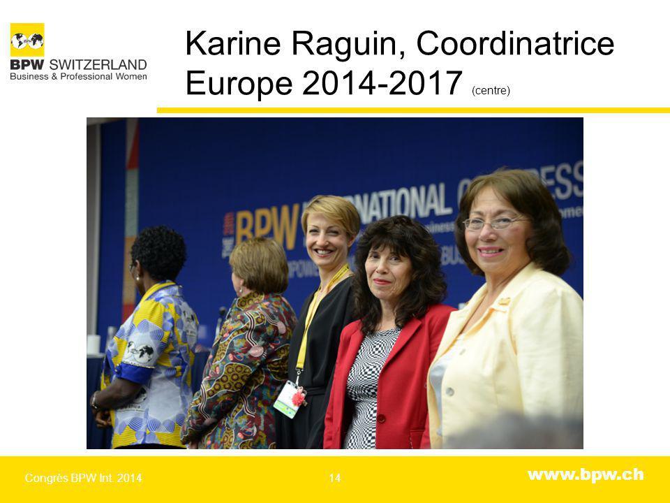 www.bpw.ch Karine Raguin, Coordinatrice Europe 2014-2017 (centre) Congrès BPW Int. 201414