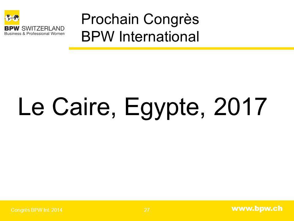 www.bpw.ch Prochain Congrès BPW International Le Caire, Egypte, 2017 Congrès BPW Int. 201427