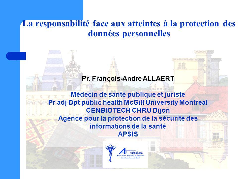 La responsabilité face aux atteintes à la protection des données personnelles Pr. François-André ALLAERT Médecin de santé publique et juriste Pr adj D