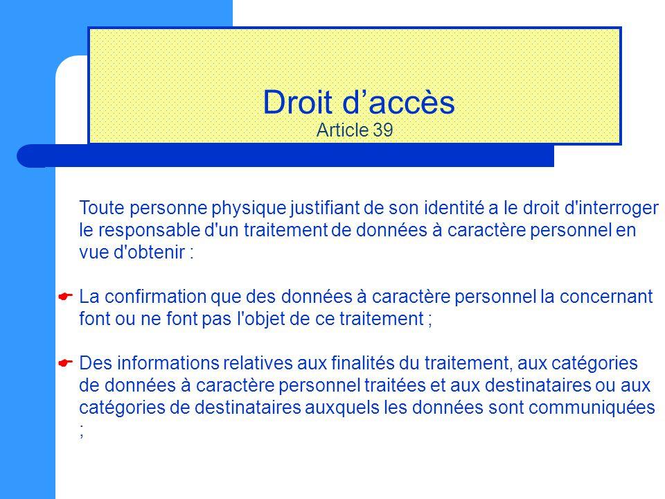 Droit d'accès Article 39 Toute personne physique justifiant de son identité a le droit d'interroger le responsable d'un traitement de données à caract