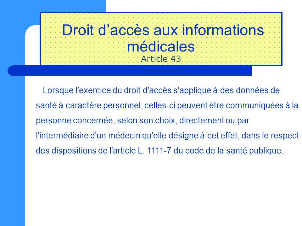 Droit d'accès aux informations médicales Article 43 Lorsque l'exercice du droit d'accès s'applique à des données de santé à caractère personnel, celle