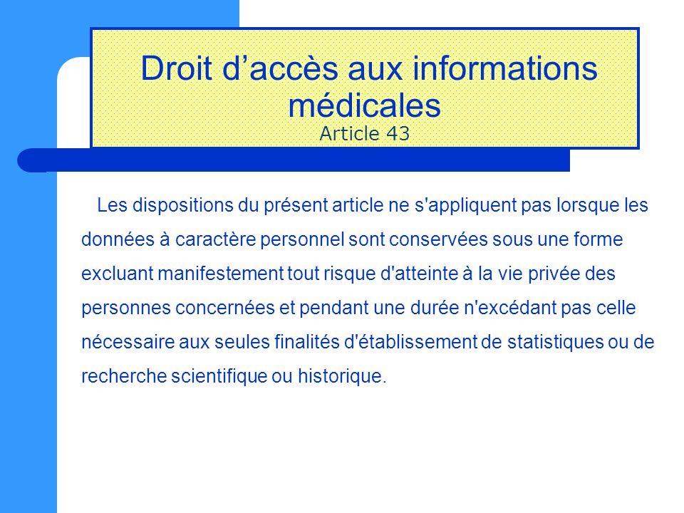 Droit d'accès aux informations médicales Article 43 Les dispositions du présent article ne s'appliquent pas lorsque les données à caractère personnel