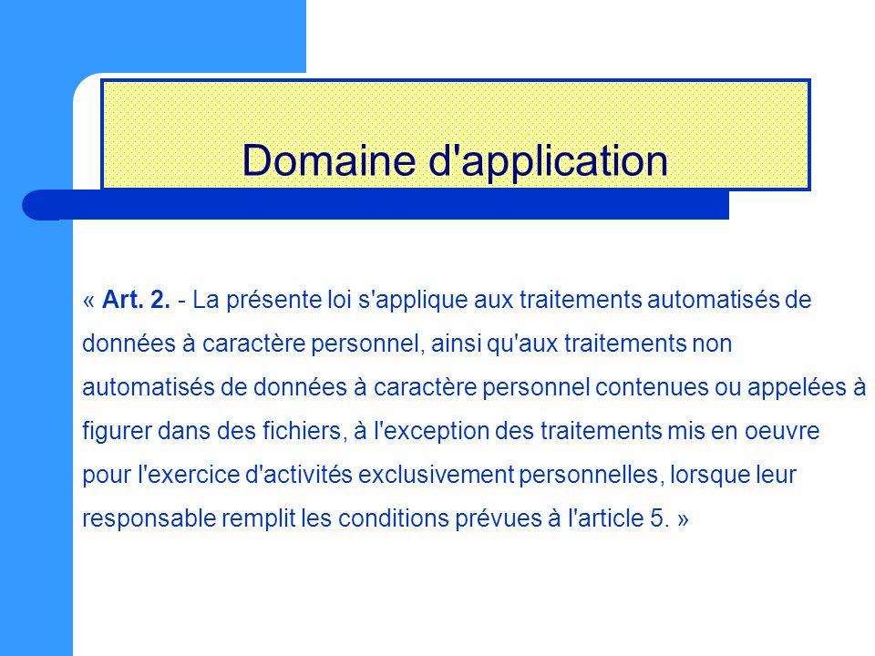 Domaine d'application « Art. 2. - La présente loi s'applique aux traitements automatisés de données à caractère personnel, ainsi qu'aux traitements no