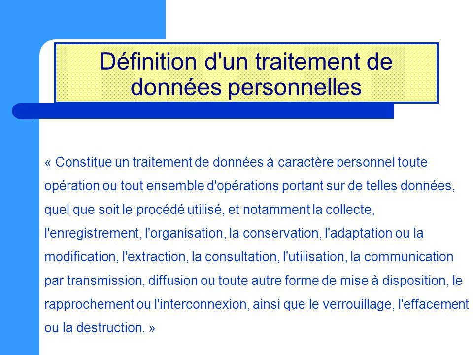 Définition d'un traitement de données personnelles « Constitue un traitement de données à caractère personnel toute opération ou tout ensemble d'opéra