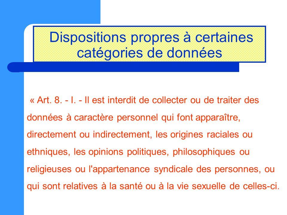 Dispositions propres à certaines catégories de données « Art. 8. - I. - Il est interdit de collecter ou de traiter des données à caractère personnel q