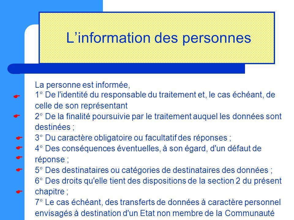 L ' information des personnes La personne est informée, 1° De l'identité du responsable du traitement et, le cas échéant, de celle de son représentant