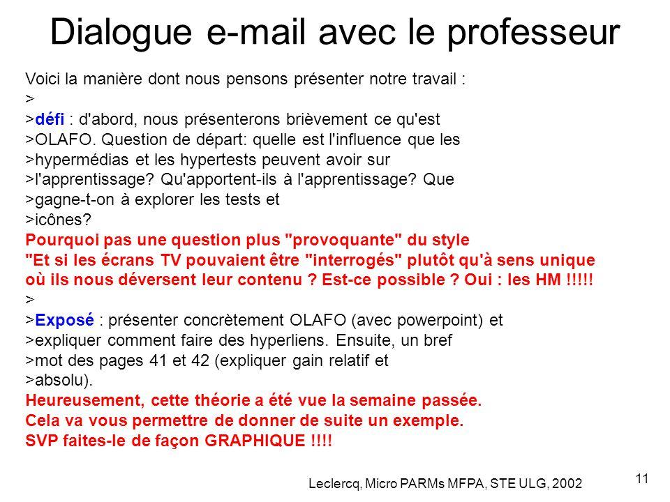 Leclercq, Micro PARMs MFPA, STE ULG, 2002 11 Dialogue e-mail avec le professeur Voici la manière dont nous pensons présenter notre travail : > >défi : d abord, nous présenterons brièvement ce qu est >OLAFO.