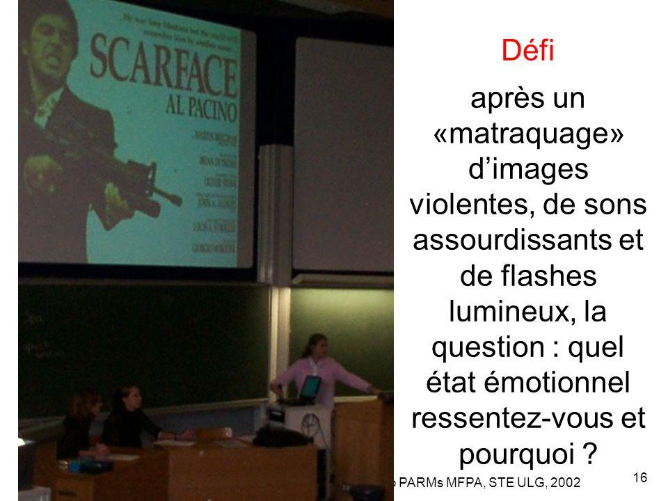 Leclercq, Micro PARMs MFPA, STE ULG, 2002 16 Défi après un «matraquage» d'images violentes, de sons assourdissants et de flashes lumineux, la question : quel état émotionnel ressentez-vous et pourquoi