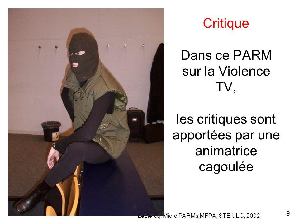 Leclercq, Micro PARMs MFPA, STE ULG, 2002 19 Critique Dans ce PARM sur la Violence TV, les critiques sont apportées par une animatrice cagoulée