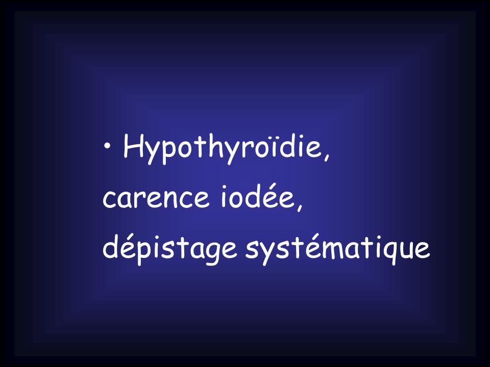 Hypothyroïdie, carence iodée, dépistage systématique