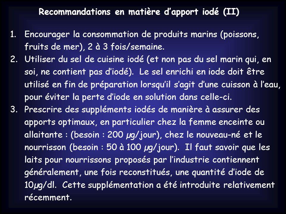 Recommandations en matière d'apport iodé (II) 1.Encourager la consommation de produits marins (poissons, fruits de mer), 2 à 3 fois/semaine.