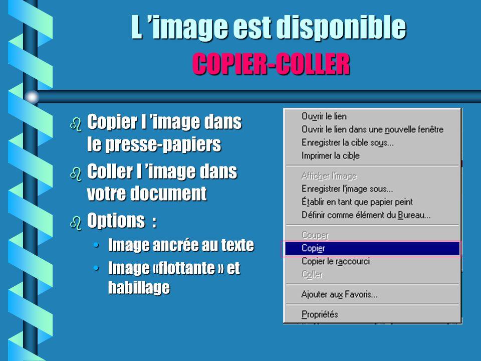 b Copier l 'image dans le presse-papiers b Coller l 'image dans votre document b Options : Image ancrée au texteImage ancrée au texte Image «flottante
