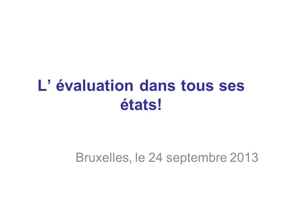 L' évaluation dans tous ses états! Bruxelles, le 24 septembre 2013