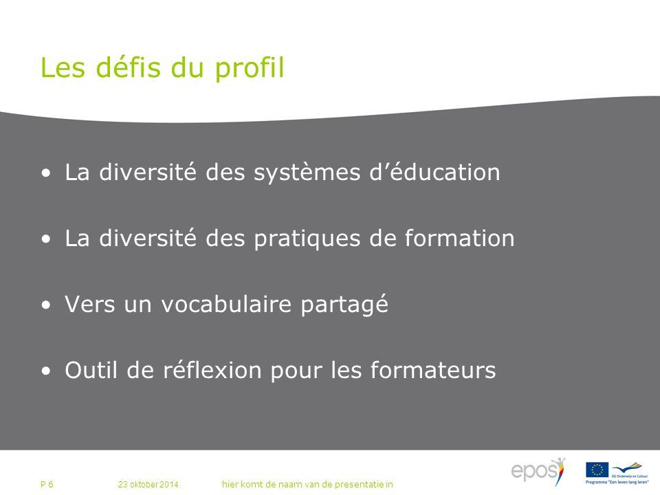 23 oktober 2014 hier komt de naam van de presentatie in P 6 Les défis du profil La diversité des systèmes d'éducation La diversité des pratiques de formation Vers un vocabulaire partagé Outil de réflexion pour les formateurs