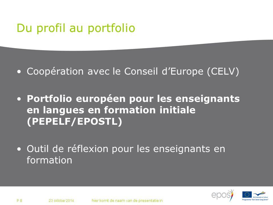23 oktober 2014 hier komt de naam van de presentatie in P 8 Du profil au portfolio Coopération avec le Conseil d'Europe (CELV) Portfolio européen pour les enseignants en langues en formation initiale (PEPELF/EPOSTL) Outil de réflexion pour les enseignants en formation