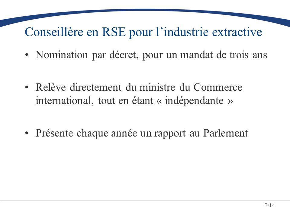 7/14 Conseillère en RSE pour l'industrie extractive Nomination par décret, pour un mandat de trois ans Relève directement du ministre du Commerce international, tout en étant « indépendante » Présente chaque année un rapport au Parlement