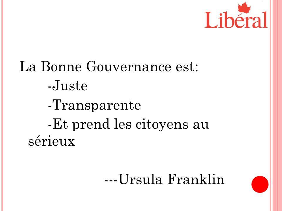La Bonne Gouvernance est: -Juste -Transparente -Et prend les citoyens au sérieux ---Ursula Franklin